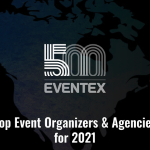 Eventex 500: The Top Event Organizers and Agencies in the World for 2021